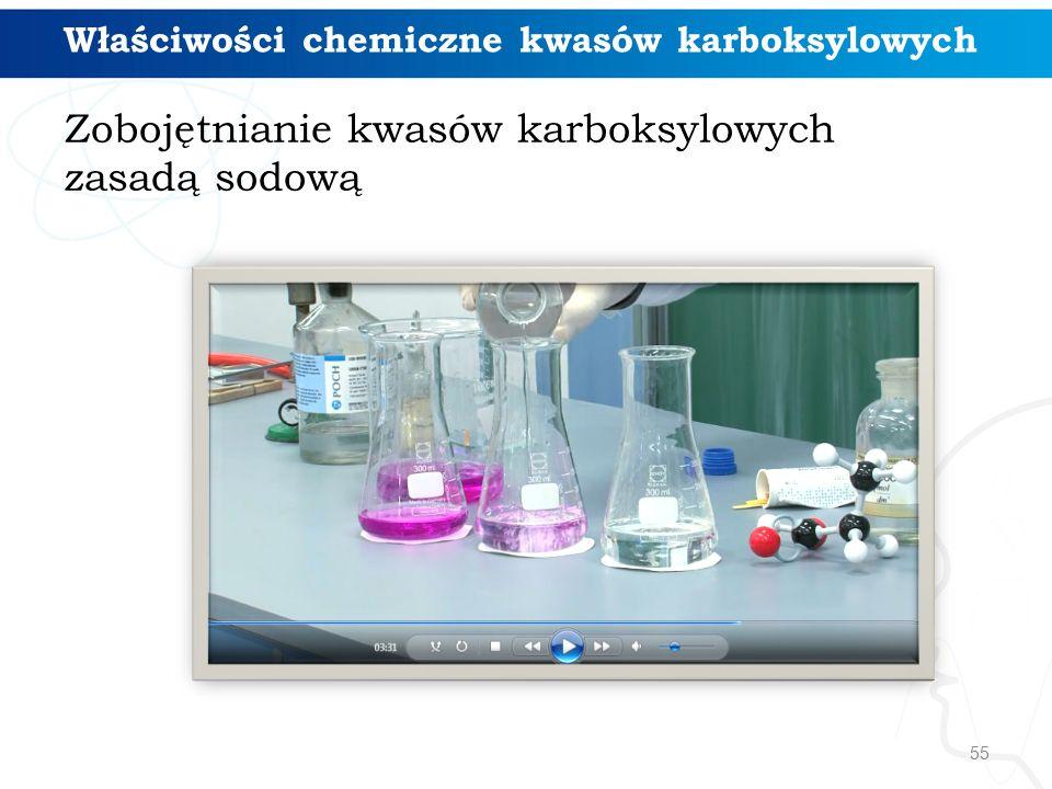 55 Właściwości chemiczne kwasów karboksylowych Zobojętnianie kwasów karboksylowych zasadą sodową