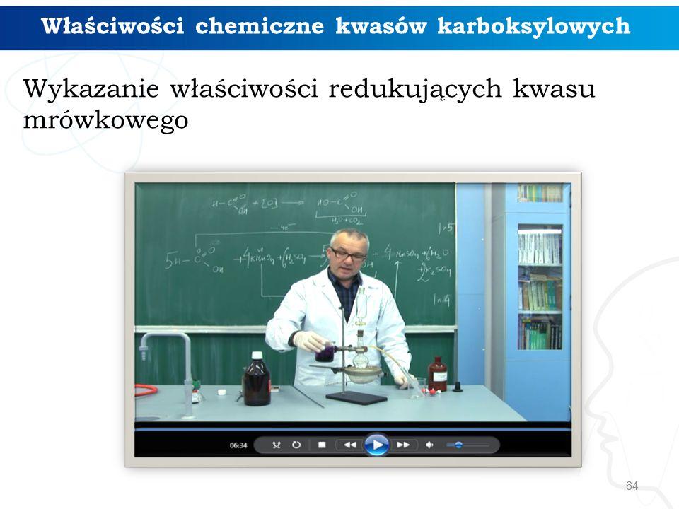 64 Wykazanie właściwości redukujących kwasu mrówkowego Właściwości chemiczne kwasów karboksylowych