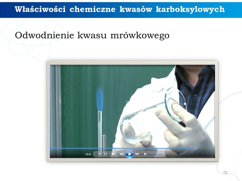 72 Odwodnienie kwasu mrówkowego Właściwości chemiczne kwasów karboksylowych