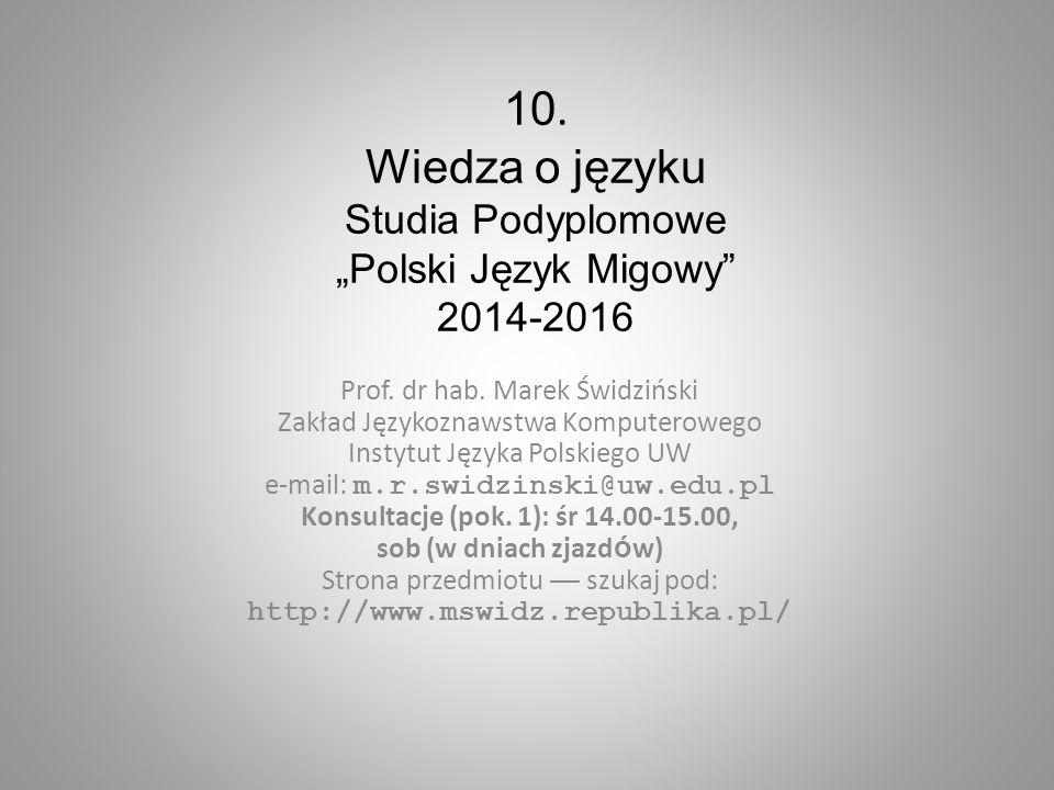 """10. Wiedza o języku Studia Podyplomowe """"Polski Język Migowy"""" 2014-2016 Prof. dr hab. Marek Świdziński Zakład Językoznawstwa Komputerowego Instytut Jęz"""