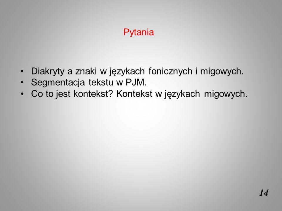 14 Diakryty a znaki w językach fonicznych i migowych. Segmentacja tekstu w PJM. Co to jest kontekst? Kontekst w językach migowych. Pytania