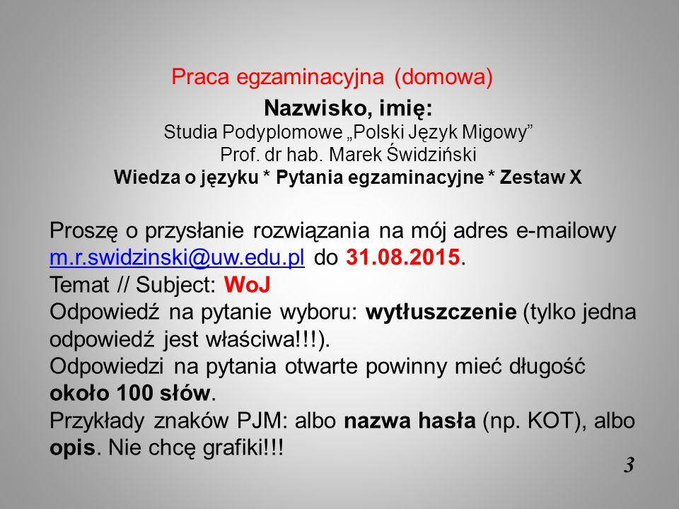 """3 Nazwisko, imię: Studia Podyplomowe """"Polski Język Migowy"""" Prof. dr hab. Marek Świdziński Wiedza o języku * Pytania egzaminacyjne * Zestaw X Proszę o"""