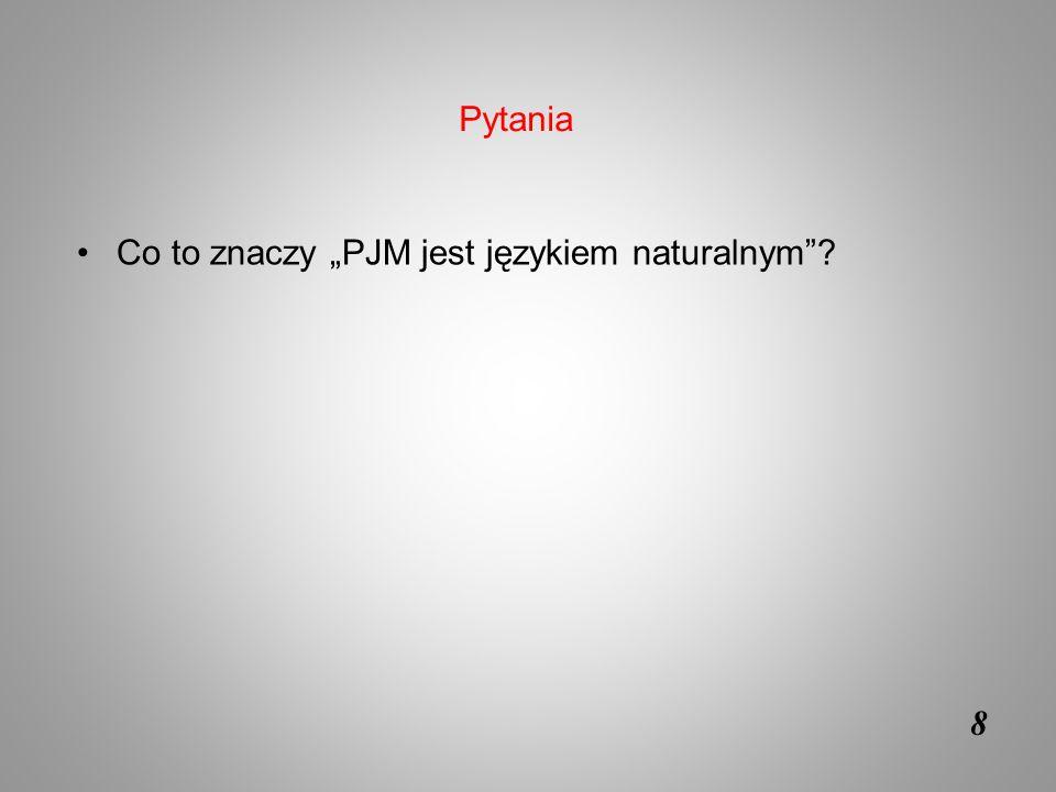 """8 Co to znaczy """"PJM jest językiem naturalnym""""? Pytania"""