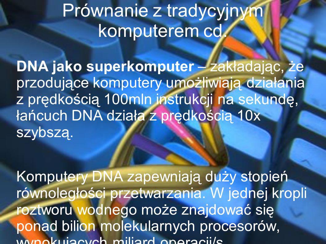 Prównanie z tradycyjnym komputerem cd. DNA jako superkomputer – zakładając, że przodujące komputery umożliwiają działania z prędkością 100mln instrukc