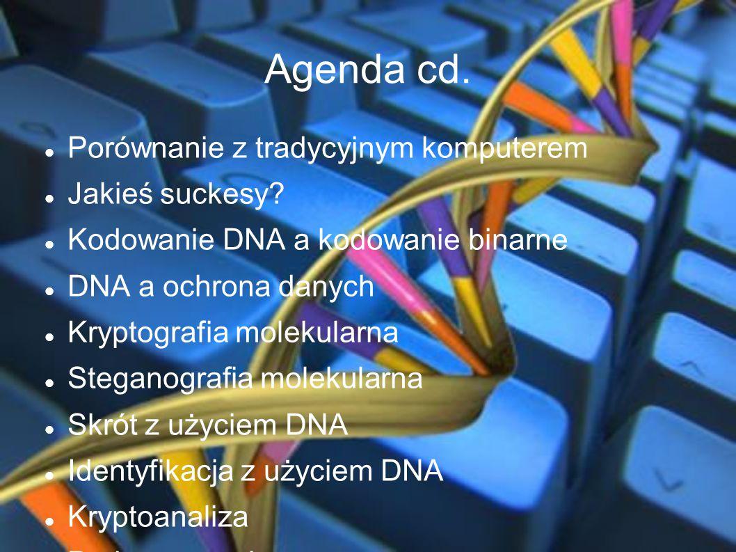 Agenda cd. Porównanie z tradycyjnym komputerem Jakieś suckesy? Kodowanie DNA a kodowanie binarne DNA a ochrona danych Kryptografia molekularna Stegano