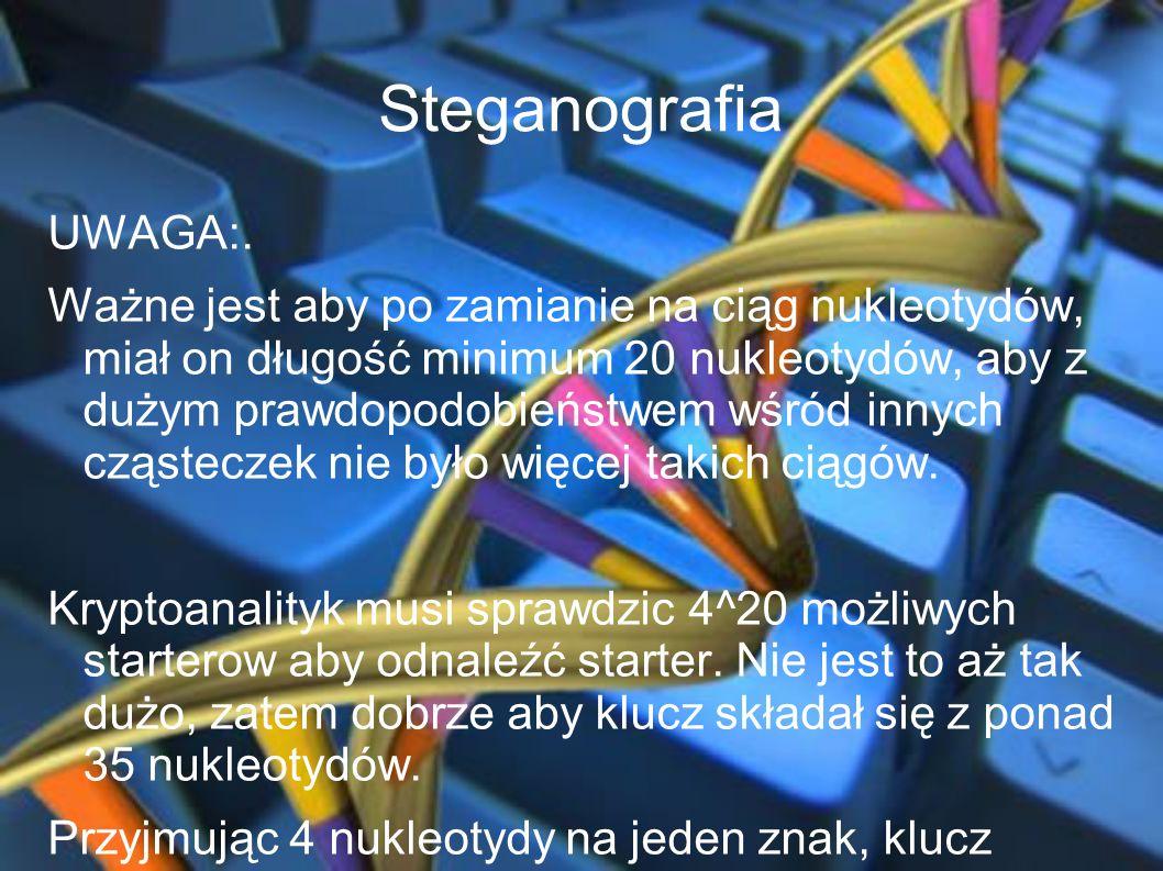 Steganografia UWAGA:. Ważne jest aby po zamianie na ciąg nukleotydów, miał on długość minimum 20 nukleotydów, aby z dużym prawdopodobieństwem wśród in