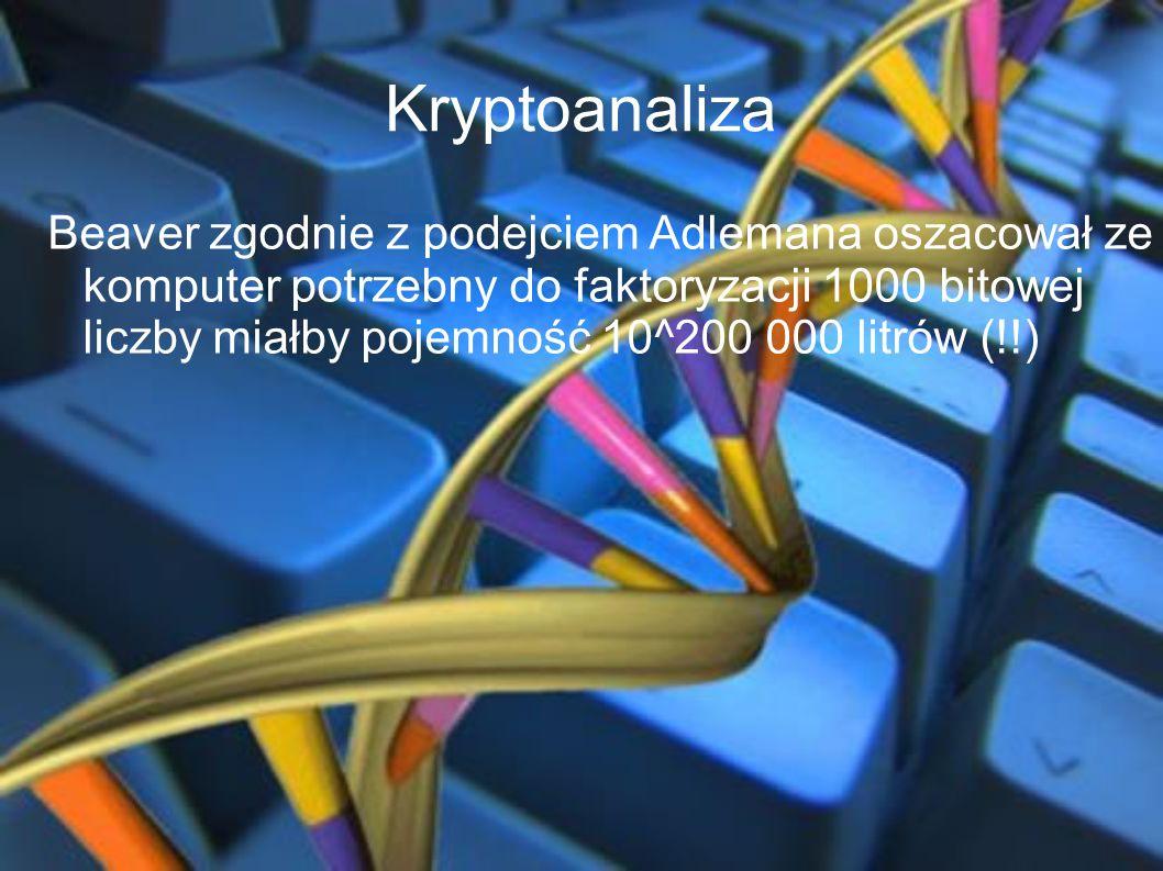 Kryptoanaliza Beaver zgodnie z podejciem Adlemana oszacował ze komputer potrzebny do faktoryzacji 1000 bitowej liczby miałby pojemność 10^200 000 litr