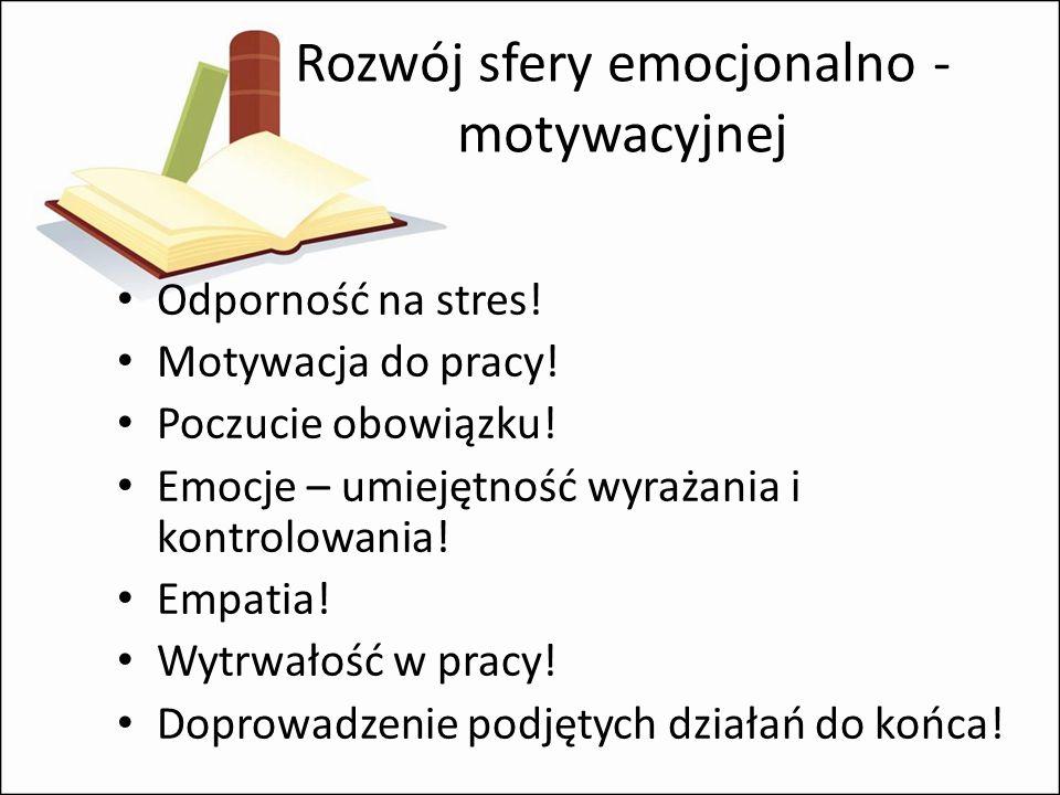 Rozwój sfery emocjonalno - motywacyjnej Odporność na stres.
