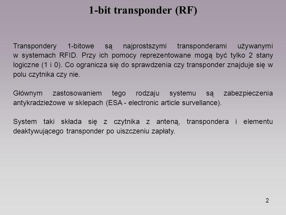 13 Transmisja full duplex, half duplex, sekwencyjna Transpondery jednobitowe wykorzystują zjawiska fizyczne w celu wykrycia czy w obszarze czytnika znajduje się element zabezpieczający.