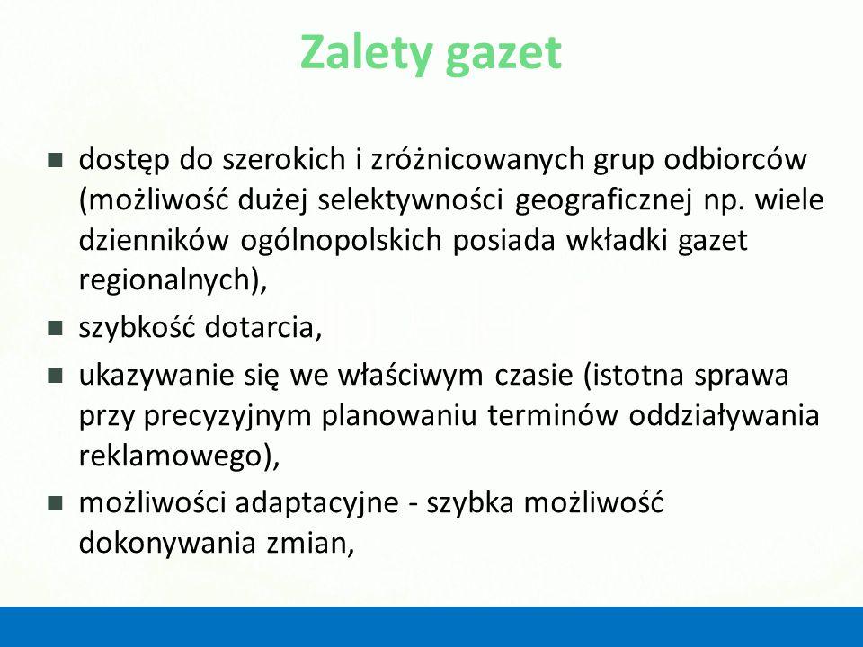 Zalety gazet dostęp do szerokich i zróżnicowanych grup odbiorców (możliwość dużej selektywności geograficznej np. wiele dzienników ogólnopolskich posi