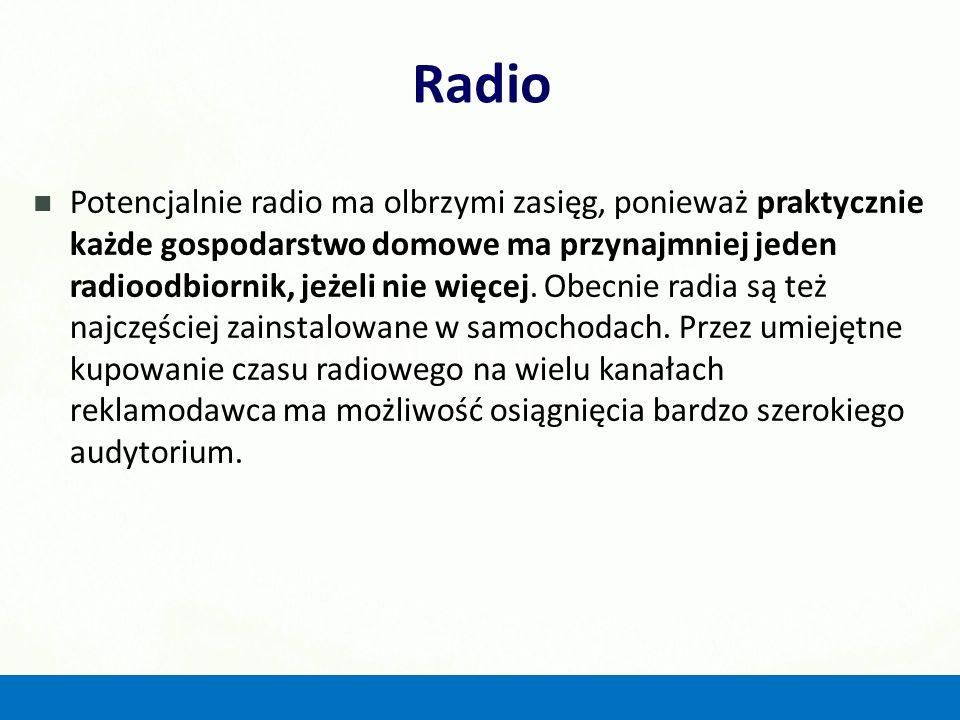 Radio Potencjalnie radio ma olbrzymi zasięg, ponieważ praktycznie każde gospodarstwo domowe ma przynajmniej jeden radioodbiornik, jeżeli nie więcej. O