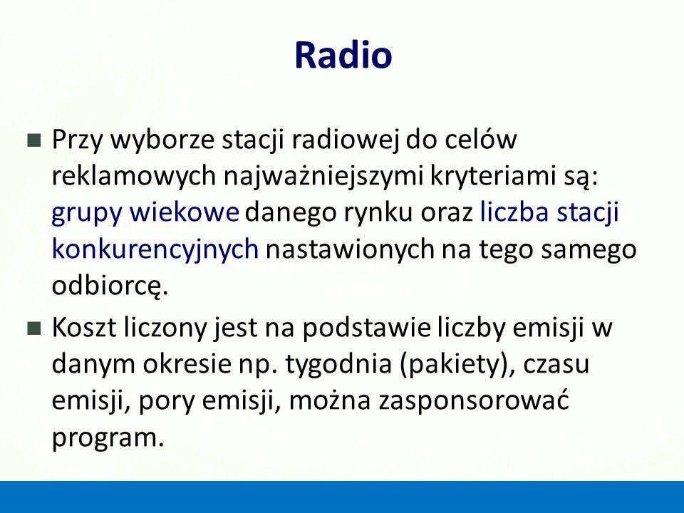 Radio Przy wyborze stacji radiowej do celów reklamowych najważniejszymi kryteriami są: grupy wiekowe danego rynku oraz liczba stacji konkurencyjnych n