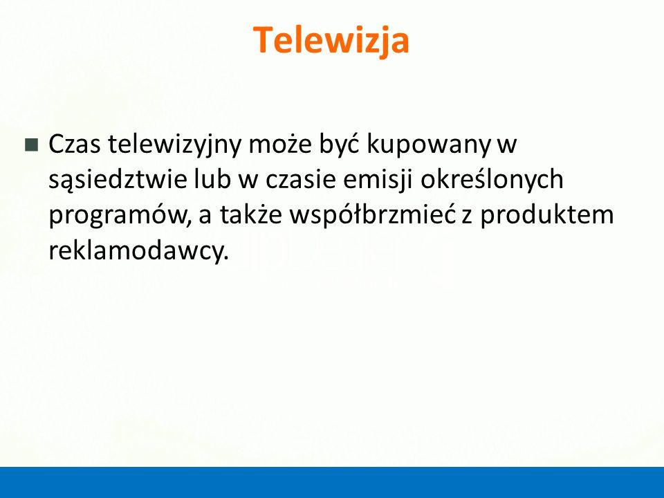 Telewizja Czas telewizyjny może być kupowany w sąsiedztwie lub w czasie emisji określonych programów, a także współbrzmieć z produktem reklamodawcy.
