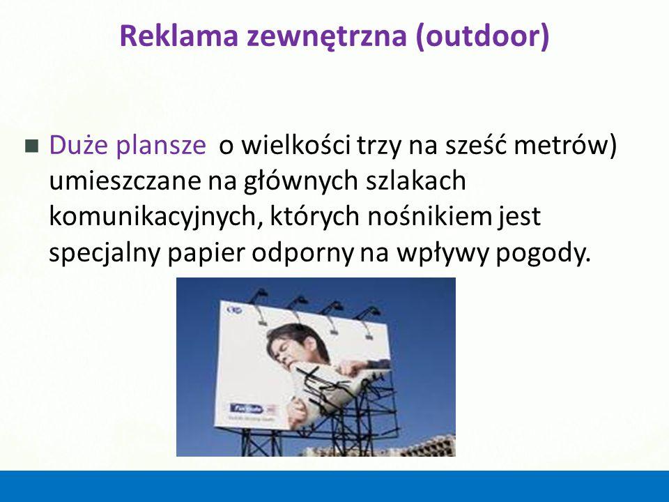 Reklama zewnętrzna (outdoor) Duże plansze o wielkości trzy na sześć metrów) umieszczane na głównych szlakach komunikacyjnych, których nośnikiem jest s