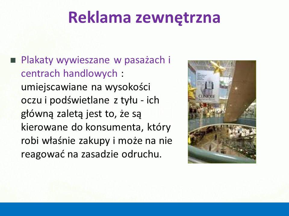 Reklama zewnętrzna Plakaty wywieszane w pasażach i centrach handlowych : umiejscawiane na wysokości oczu i podświetlane z tyłu - ich główną zaletą jes