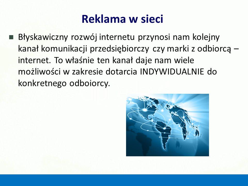 Reklama w sieci Błyskawiczny rozwój internetu przynosi nam kolejny kanał komunikacji przedsiębiorczy czy marki z odbiorcą – internet. To właśnie ten k