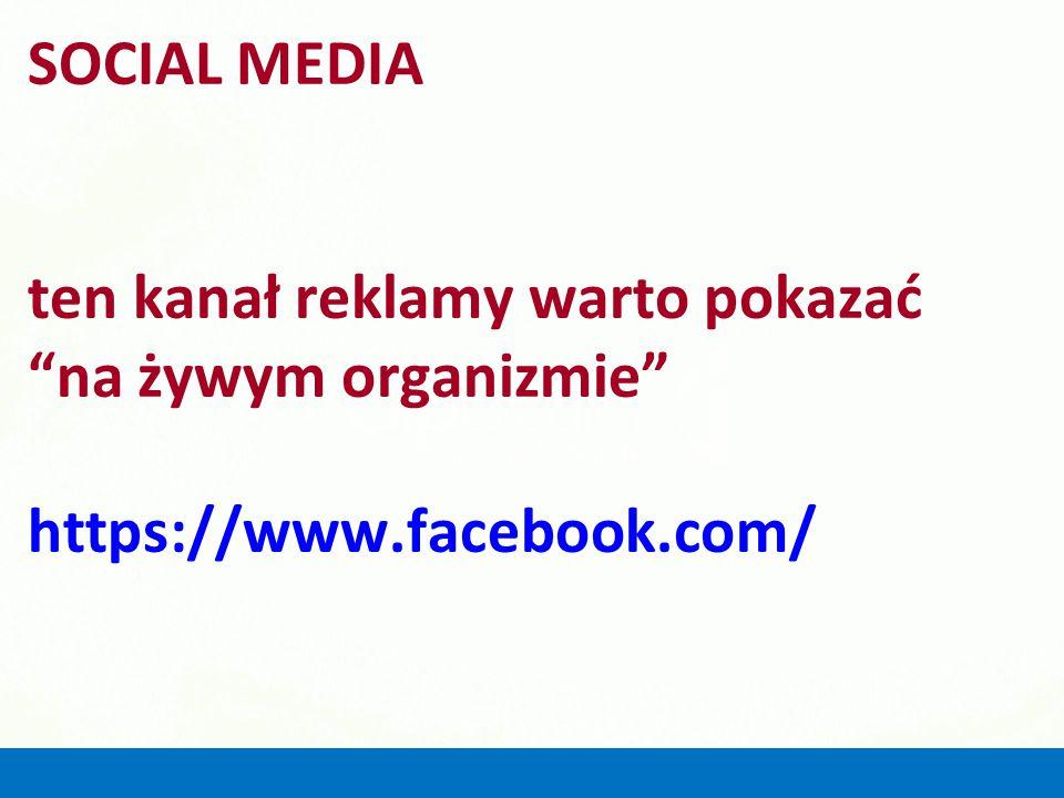 """SOCIAL MEDIA ten kanał reklamy warto pokazać """"na żywym organizmie"""" https://www.facebook.com/"""