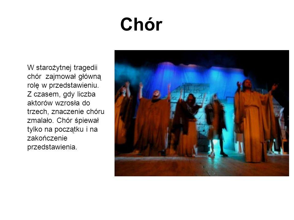 Chór W starożytnej tragedii chór zajmował główną rolę w przedstawieniu. Z czasem, gdy liczba aktorów wzrosła do trzech, znaczenie chóru zmalało. Chór