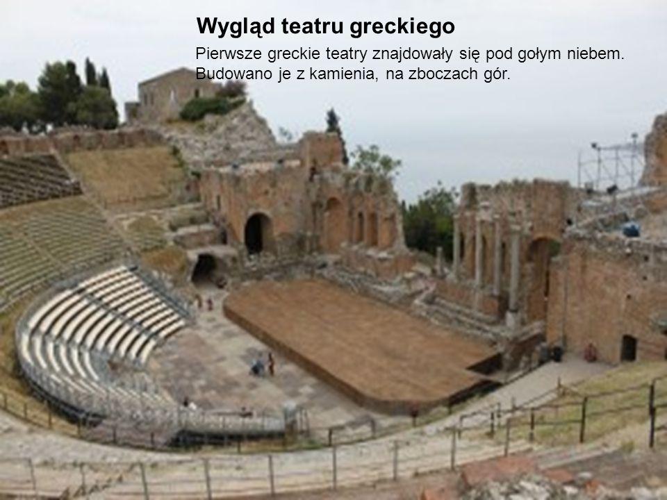 Wygląd teatru greckiego Pierwsze greckie teatry znajdowały się pod gołym niebem. Budowano je z kamienia, na zboczach gór.