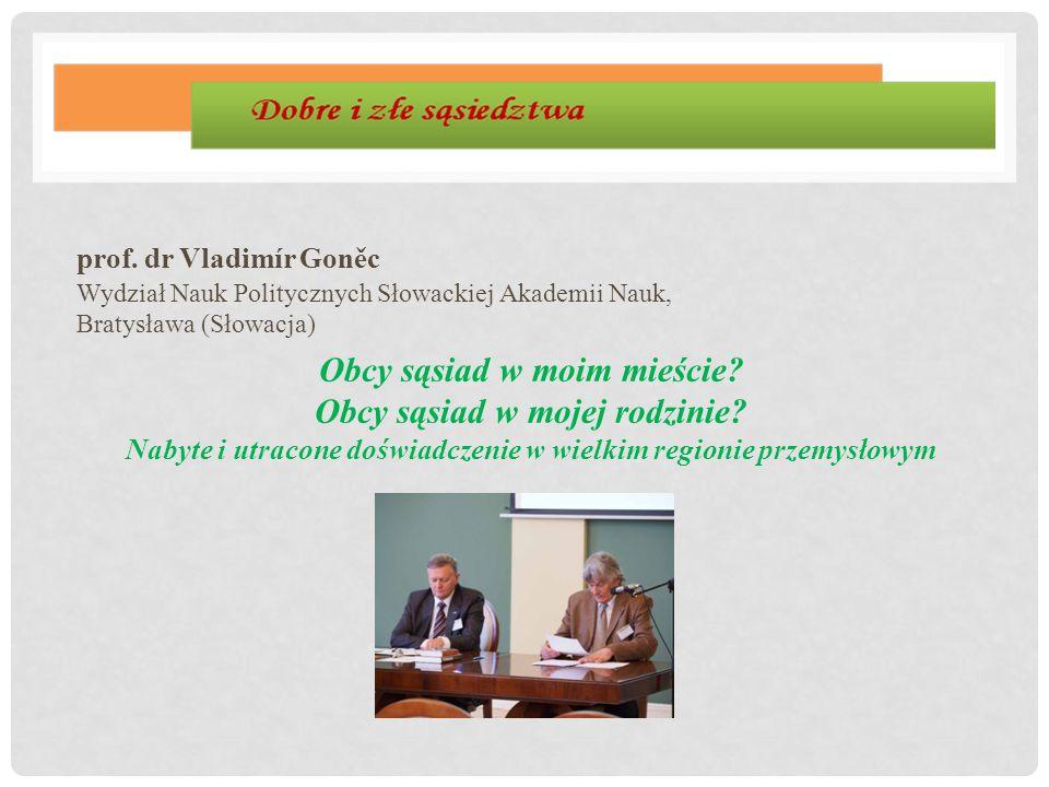 prof. dr Vladimír Goněc Wydział Nauk Politycznych Słowackiej Akademii Nauk, Bratysława (Słowacja) Obcy sąsiad w moim mieście? Obcy sąsiad w mojej rodz