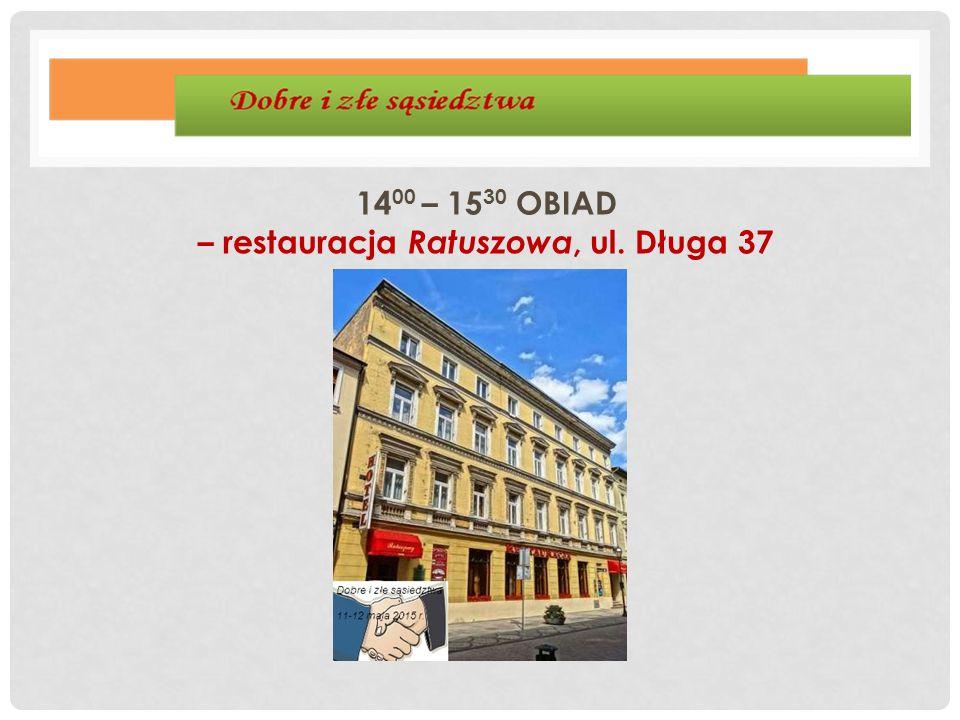 14 00 – 15 30 OBIAD – restauracja Ratuszowa, ul. Długa 37