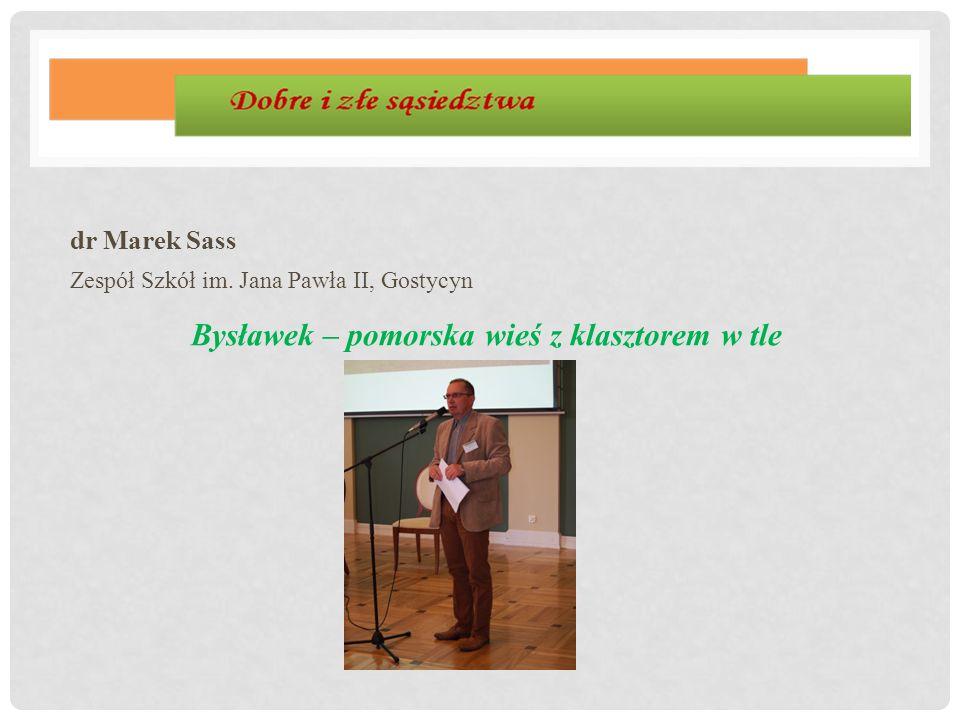dr Marek Sass Zespół Szkół im. Jana Pawła II, Gostycyn Bysławek – pomorska wieś z klasztorem w tle