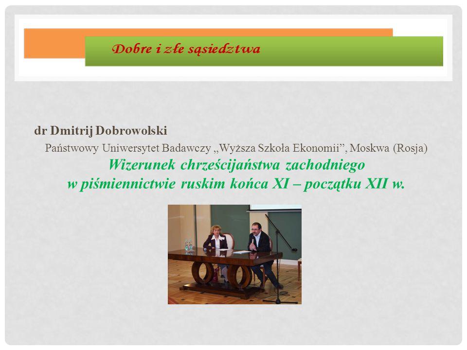"""dr Dmitrij Dobrowolski Państwowy Uniwersytet Badawczy """"Wyższa Szkoła Ekonomii"""", Moskwa (Rosja) Wizerunek chrześcijaństwa zachodniego w piśmiennictwie"""