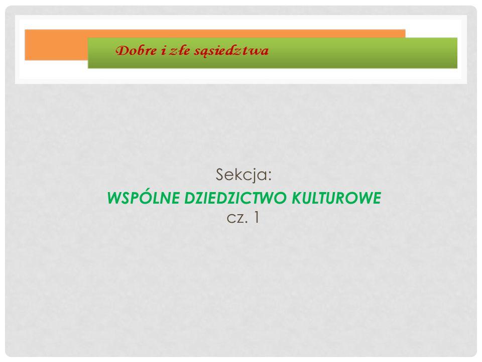 Sekcja: WSPÓLNE DZIEDZICTWO KULTUROWE cz. 1