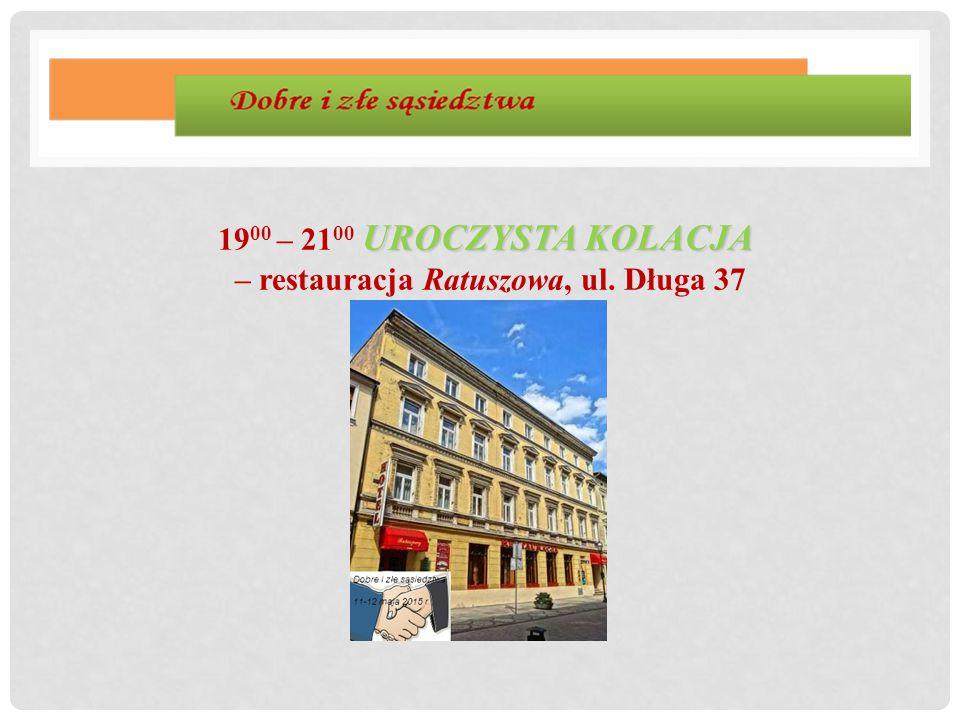 UROCZYSTA KOLACJA 19 00 – 21 00 UROCZYSTA KOLACJA – restauracja Ratuszowa, ul. Długa 37