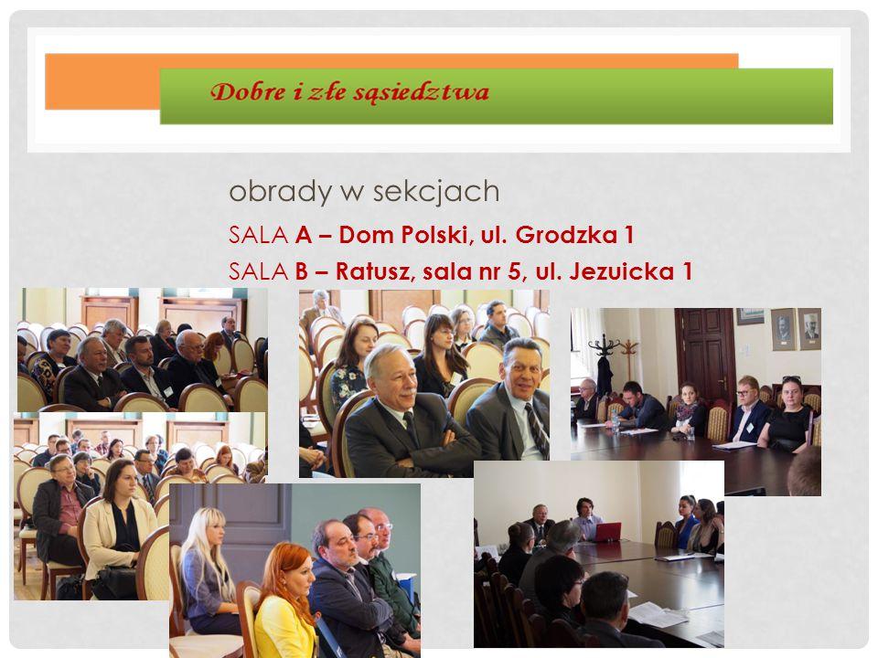 obrady w sekcjach SALA A – Dom Polski, ul. Grodzka 1 SALA B – Ratusz, sala nr 5, ul. Jezuicka 1