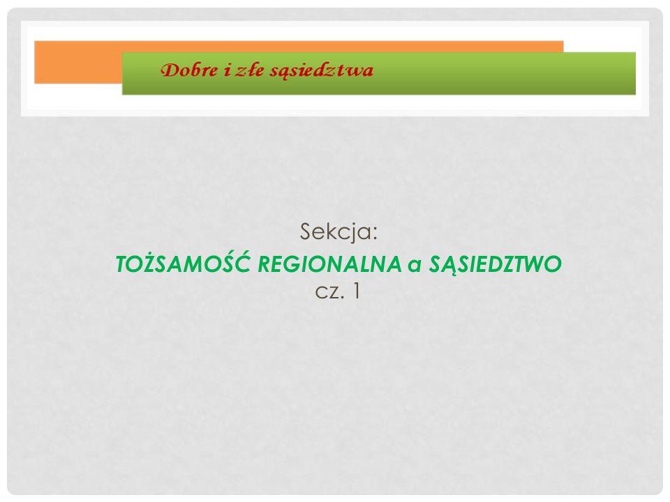 Sekcja: TOŻSAMOŚĆ REGIONALNA a SĄSIEDZTWO cz. 1