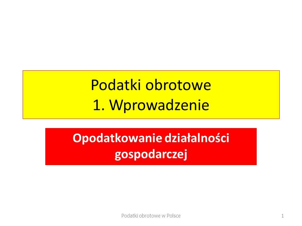 Podatki obrotowe 1. Wprowadzenie Opodatkowanie działalności gospodarczej Podatki obrotowe w Polsce1