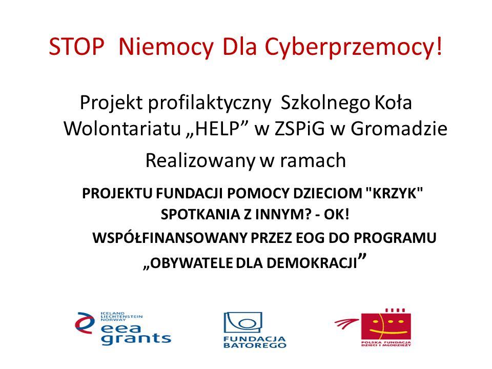 """STOP Niemocy Dla Cyberprzemocy! Projekt profilaktyczny Szkolnego Koła Wolontariatu """"HELP"""" w ZSPiG w Gromadzie Realizowany w ramach PROJEKTU FUNDACJI P"""