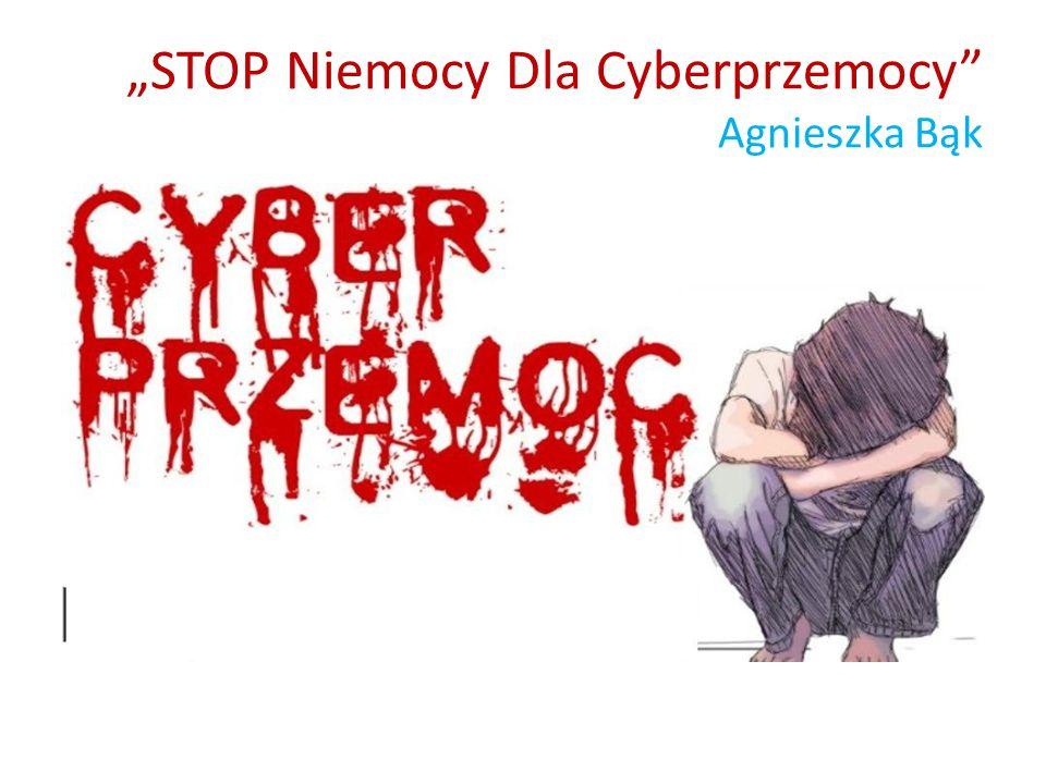 """""""STOP Niemocy Dla Cyberprzemocy"""" Agnieszka Bąk"""