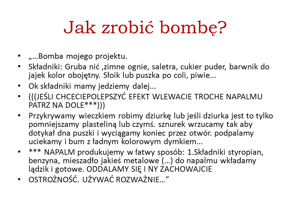 """Jak zrobić bombę? """"…Bomba mojego projektu. Składniki: Gruba nić,zimne ognie, saletra, cukier puder, barwnik do jajek kolor obojętny. Słoik lub puszka"""