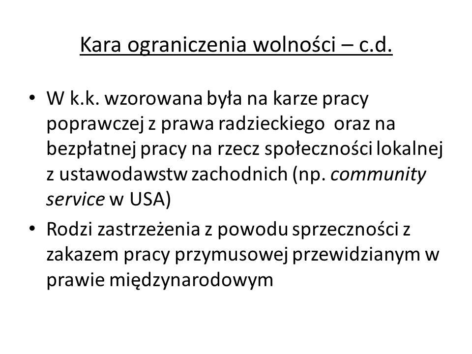 Kara ograniczenia wolności – c.d. W k.k. wzorowana była na karze pracy poprawczej z prawa radzieckiego oraz na bezpłatnej pracy na rzecz społeczności