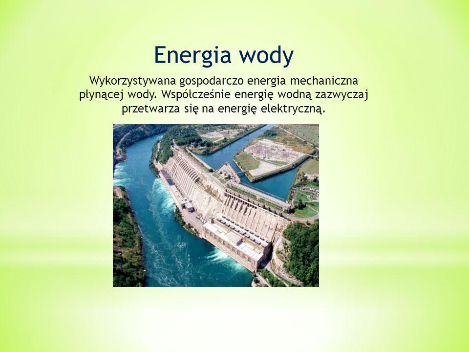 Energia wody Wykorzystywana gospodarczo energia mechaniczna płynącej wody.