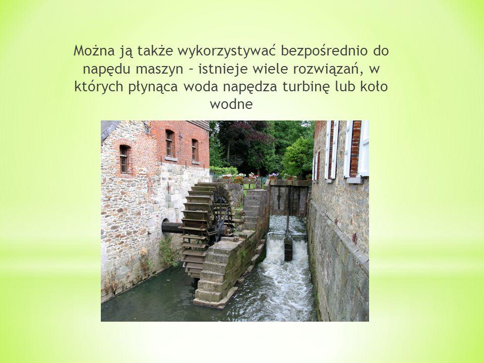 Można ją także wykorzystywać bezpośrednio do napędu maszyn – istnieje wiele rozwiązań, w których płynąca woda napędza turbinę lub koło wodne