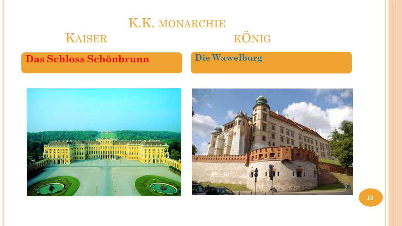 K.K. MONARCHIE K AISER K Ö NIG Das Schloss Schönbrunn Die Wawelburg 13