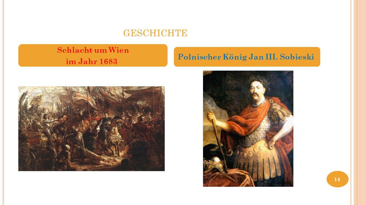 GESCHICHTE Kahlenberg Schlacht um Wien im Jahr 1683 Polnischer König Jan III. Sobieski 14