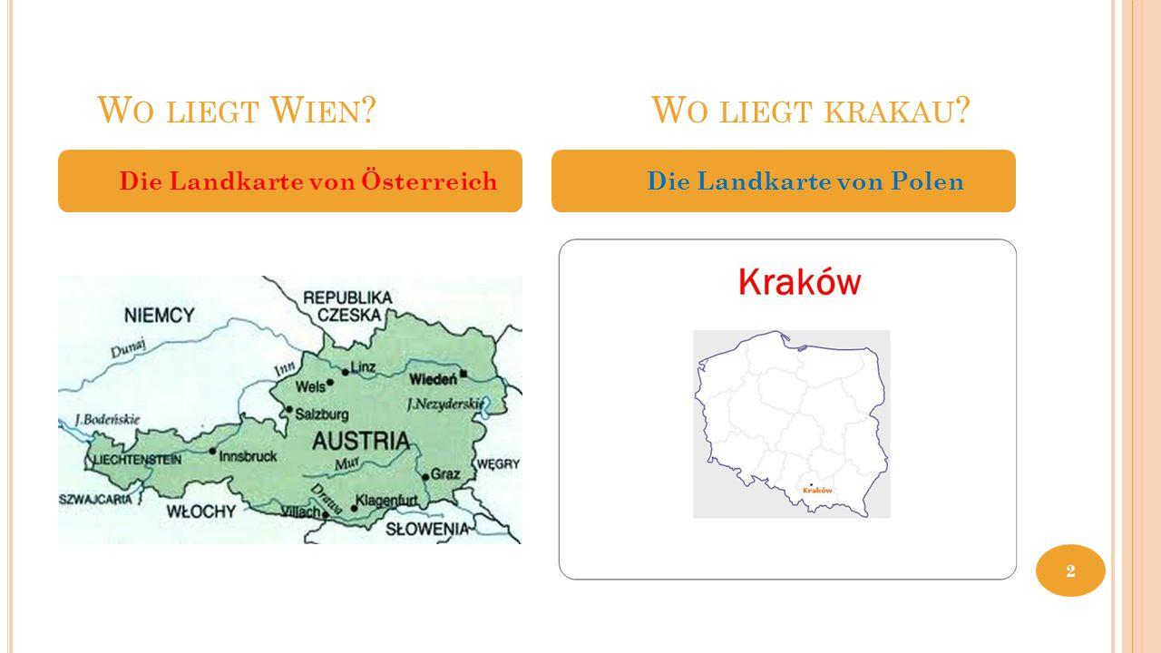 W O LIEGT W IEN ? W O LIEGT KRAKAU ? Die Landkarte von Österreich Die Landkarte von Polen 2