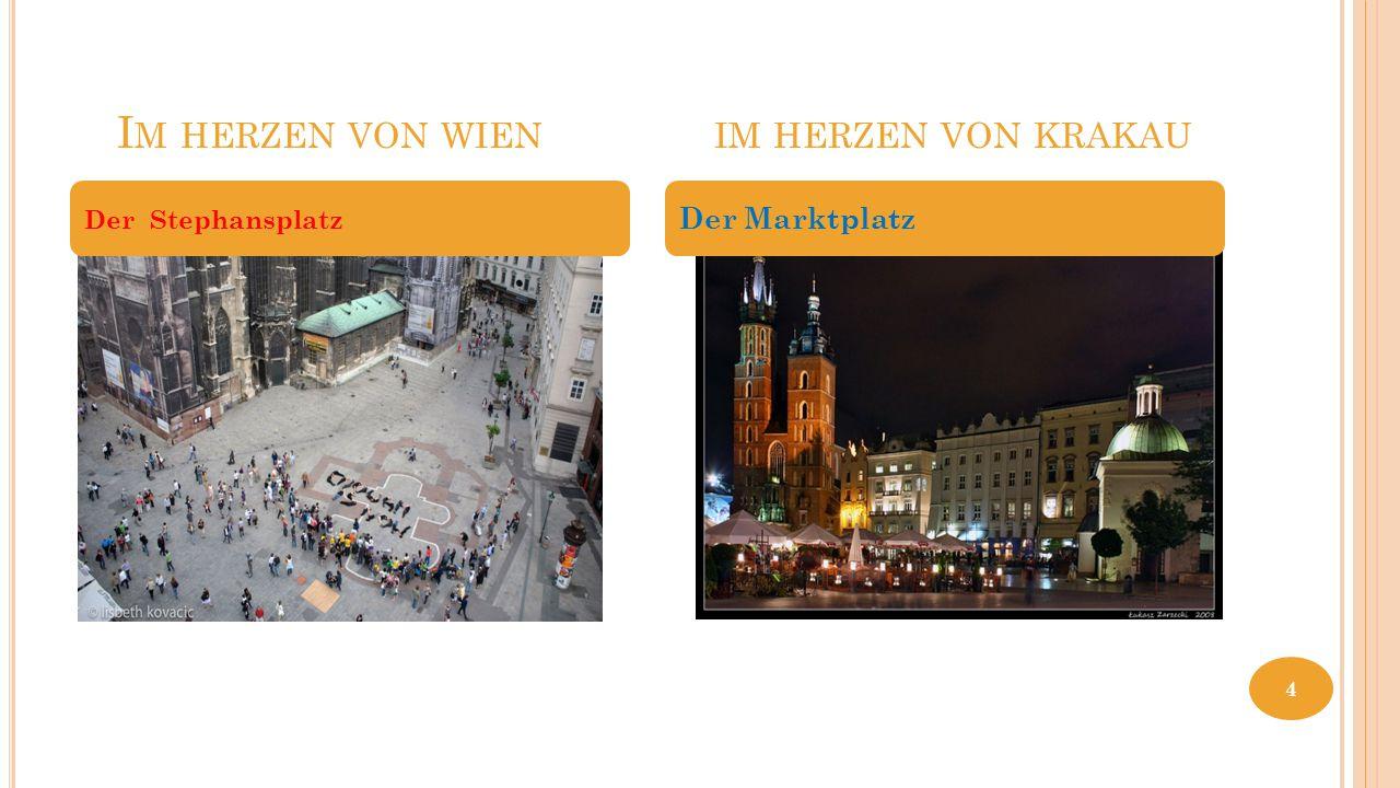 I M HERZEN VON WIEN IM HERZEN VON KRAKAU Der Stephansplatz Der Marktplatz 4