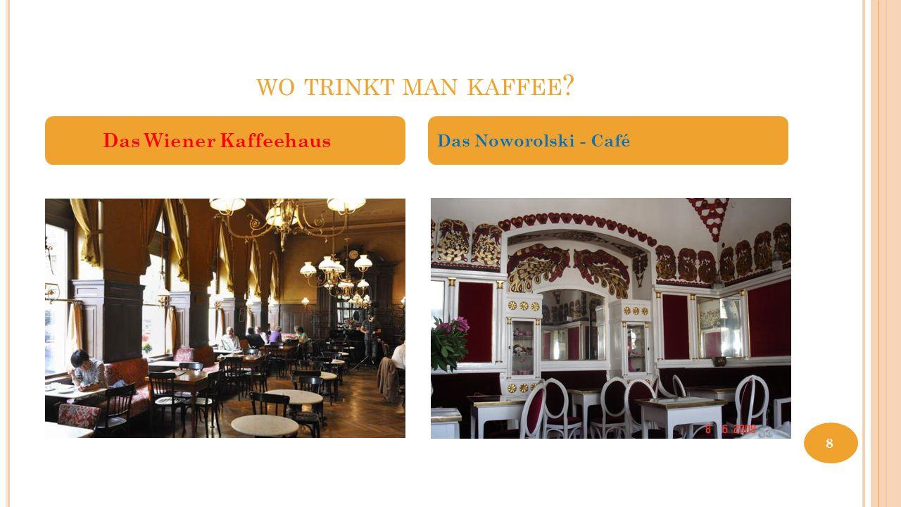 WO TRINKT MAN KAFFEE ? Das Wiener Kaffeehaus Das Noworolski - Café 8