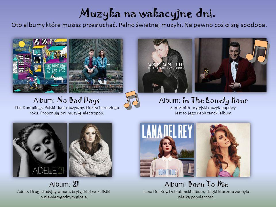 Muzyka na wakacyjne dni. Album: No Bad Days The Dumplings. Polski duet muzyczny. Odkrycie zeszłego roku. Proponują oni muzykę electropop. Album: In Th