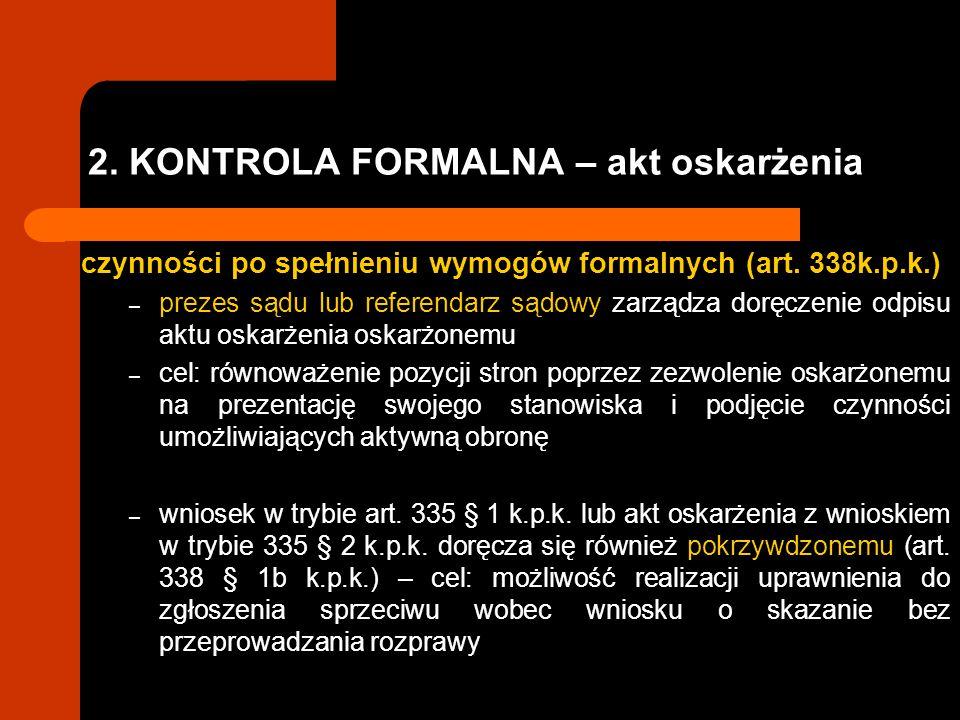 2. KONTROLA FORMALNA – akt oskarżenia czynności po spełnieniu wymogów formalnych (art. 338k.p.k.) – prezes sądu lub referendarz sądowy zarządza doręcz
