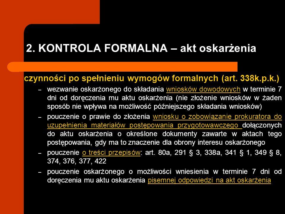 2. KONTROLA FORMALNA – akt oskarżenia czynności po spełnieniu wymogów formalnych (art. 338k.p.k.) – wezwanie oskarżonego do składania wniosków dowodow