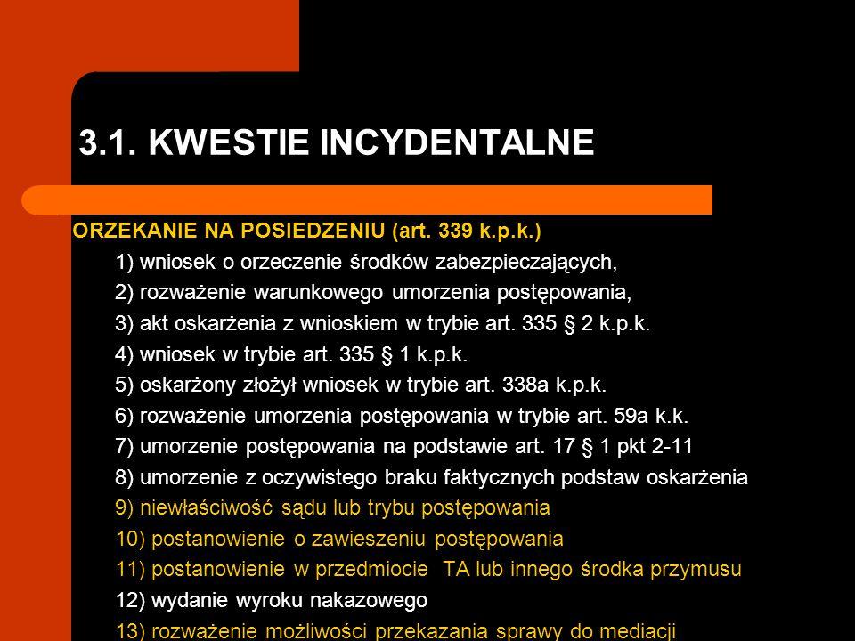 3.1. KWESTIE INCYDENTALNE ORZEKANIE NA POSIEDZENIU (art. 339 k.p.k.) 1) wniosek o orzeczenie środków zabezpieczających, 2) rozważenie warunkowego umor