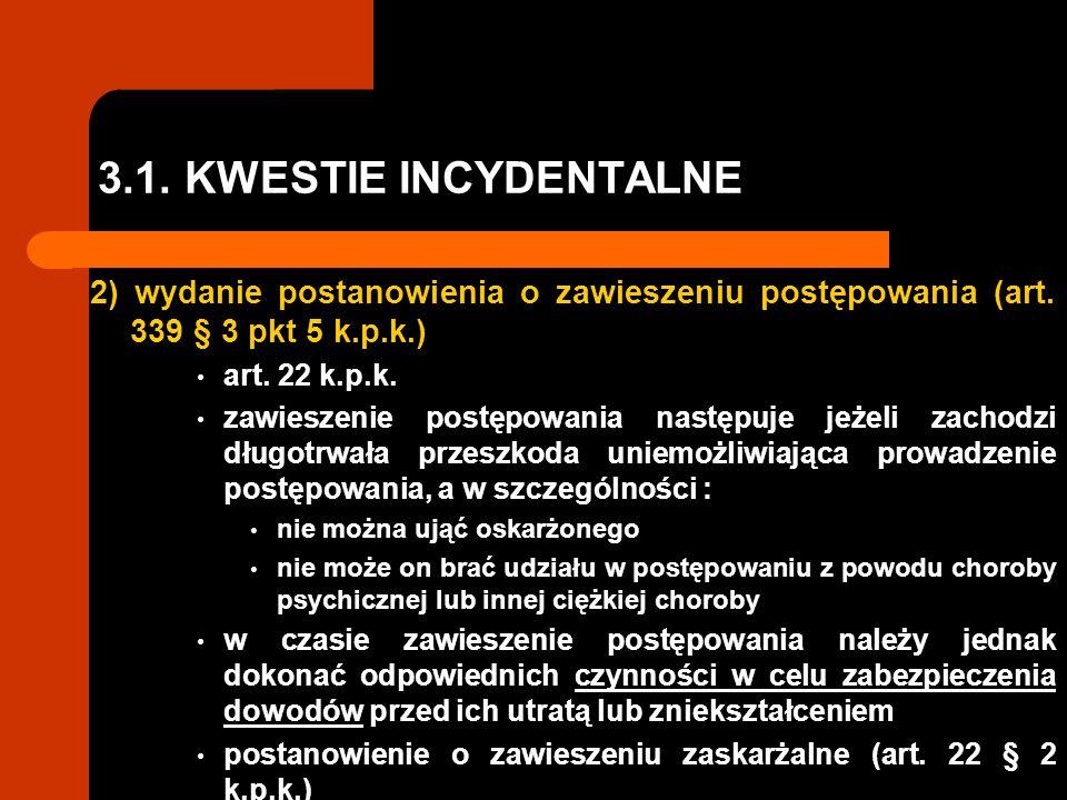 3.1. KWESTIE INCYDENTALNE 2) wydanie postanowienia o zawieszeniu postępowania (art. 339 § 3 pkt 5 k.p.k.) art. 22 k.p.k. zawieszenie postępowania nast