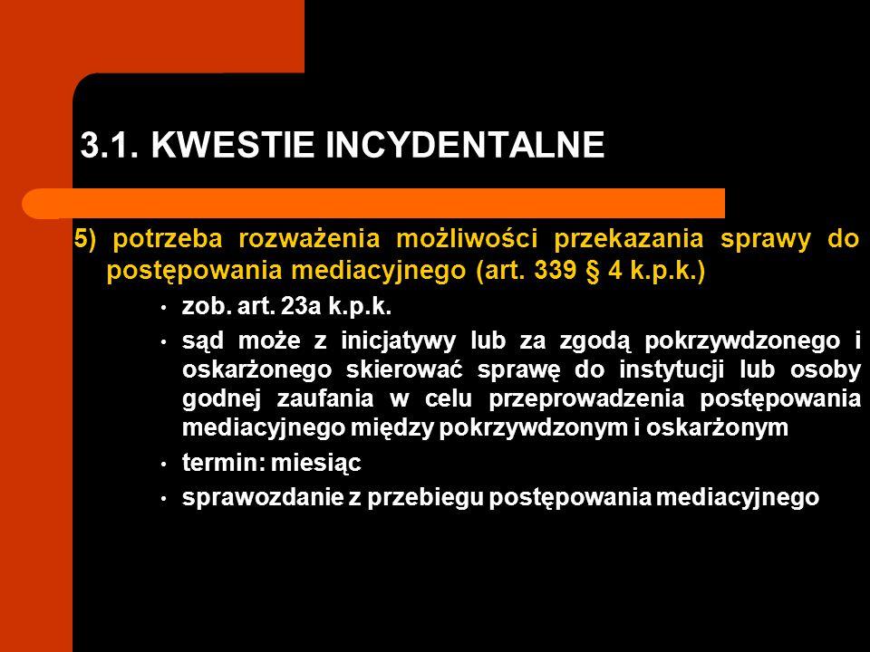 3.1. KWESTIE INCYDENTALNE 5) potrzeba rozważenia możliwości przekazania sprawy do postępowania mediacyjnego (art. 339 § 4 k.p.k.) zob. art. 23a k.p.k.