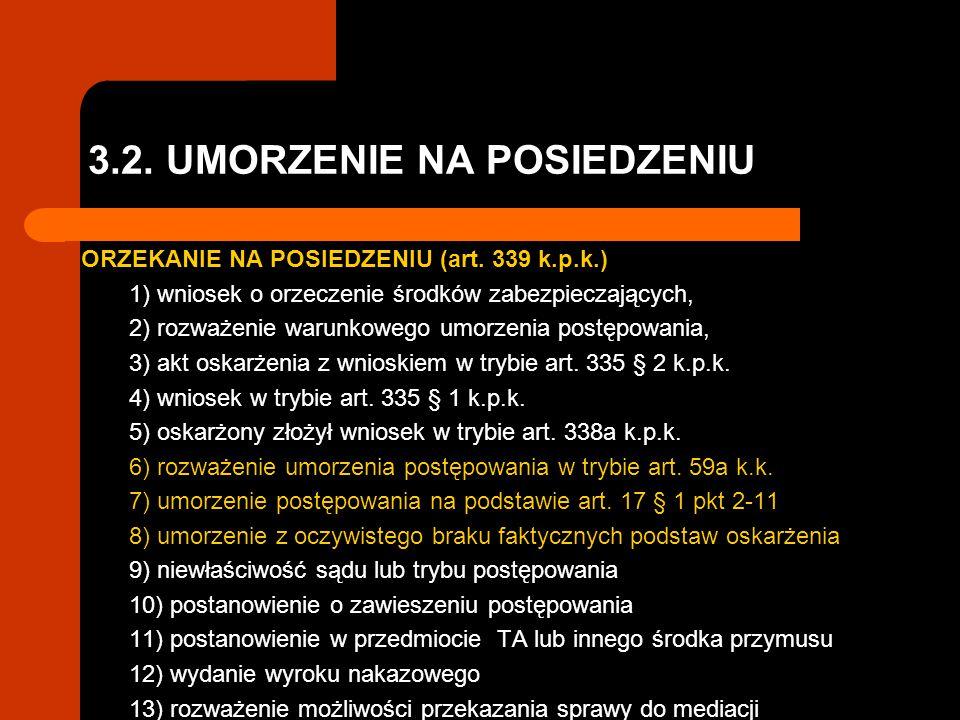 3.2. UMORZENIE NA POSIEDZENIU ORZEKANIE NA POSIEDZENIU (art. 339 k.p.k.) 1) wniosek o orzeczenie środków zabezpieczających, 2) rozważenie warunkowego